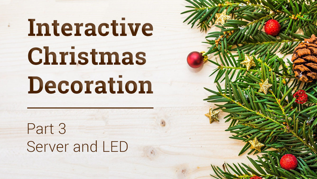 interactive christmas decoration – server and led