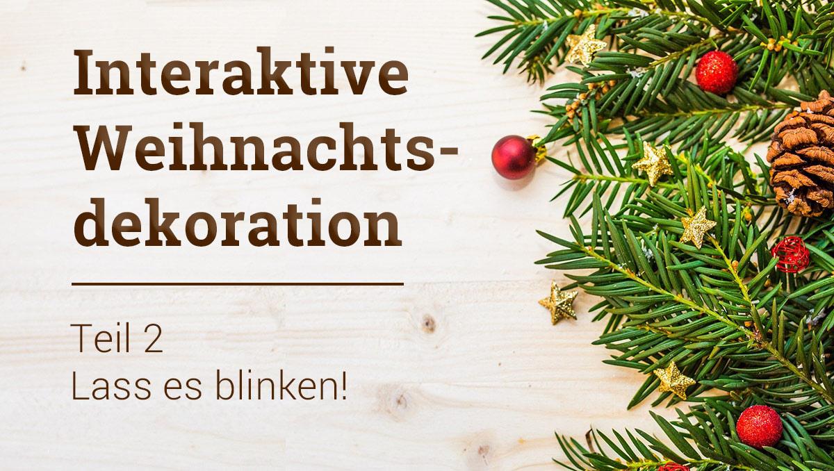 Workshop: Interaktive Weihnachtsdekoration Teil 2 – Blink