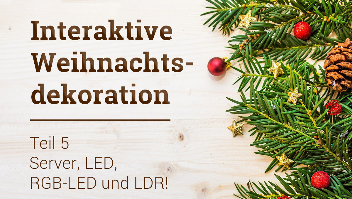 Workshop: Interaktive Weihnachtsdekoration Teil 5 – Analoger Input mit LDR