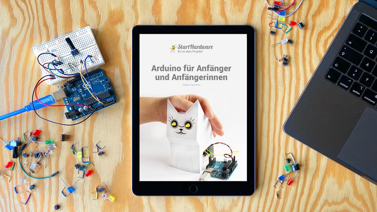 E-Book: Arduino für Anfänger und AnfängerinnenArduino Schnellstart-Anleitung: